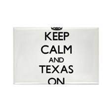 Keep calm and Texas ON Magnets