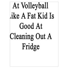My Dad Is Good At Volleyball Like A Fat Kid Is Goo Poster