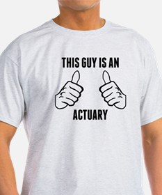 This Guy Is An Actuary T-Shirt