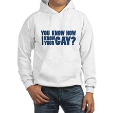 You know how i know your gay? Hoodie