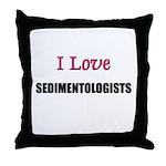 I Love SEDIMENTOLOGISTS Throw Pillow