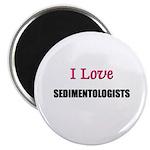 I Love SEDIMENTOLOGISTS Magnet