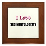 I Love SEDIMENTOLOGISTS Framed Tile