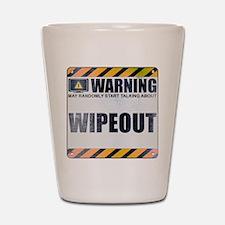 Warning: Wipeout Shot Glass