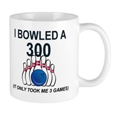 BOWLING.  I BOWLED A 300,  IT ONLY TOOK Mug