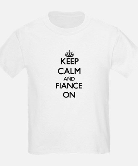 Keep Calm and Fiance ON T-Shirt