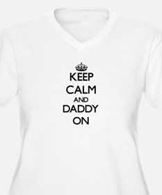 Keep Calm and Daddy ON Plus Size T-Shirt