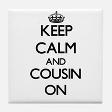 Keep Calm and Cousin ON Tile Coaster