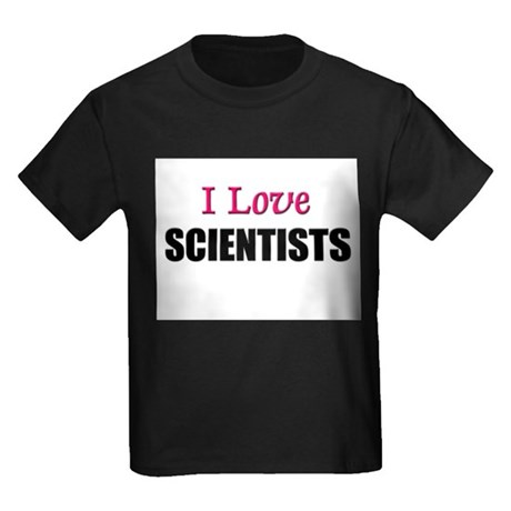 I Love SCIENTISTS Kids Dark T-Shirt