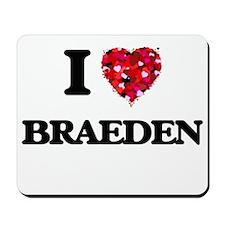 I Love Braeden Mousepad