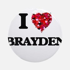 I Love Brayden Ornament (Round)