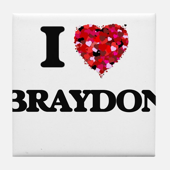 I Love Braydon Tile Coaster