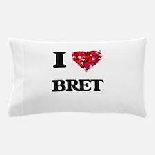 I Love Bret Pillow Case