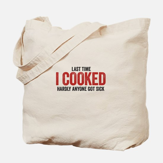 LAST TIME I COOKED HARDLY ANYONE GOT SICK Tote Bag