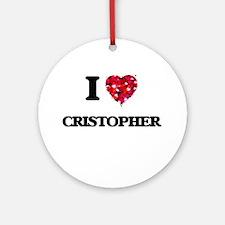 I Love Cristopher Ornament (Round)