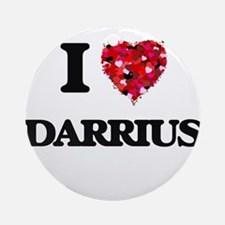 I Love Darrius Ornament (Round)