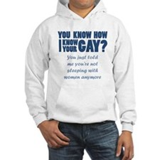 You know how i know your gay?women Hoodie