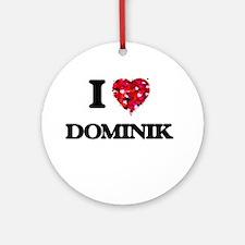 I Love Dominik Ornament (Round)