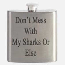 Don't Mess With My Sharks Or Else  Flask
