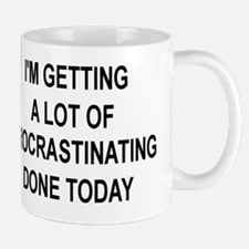 I'M GETTING A LOT OF PROCRASTINATING DO Mug