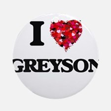 I Love Greyson Ornament (Round)