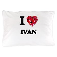 I Love Ivan Pillow Case