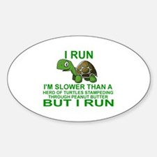 I RUN.  I'M SLOWER THAN A HERD OF T Sticker (Oval)