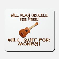 WILL PLAY UKULELE FOR FREE Mousepad