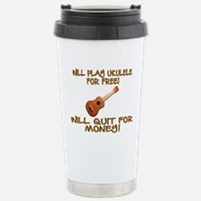 WILL PLAY UKULELE FOR F Travel Mug