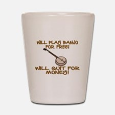 WILL PLAY BANJO FOR FREE. Shot Glass