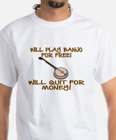 WILL PLAY BANJO FOR FREE. T-Shirt