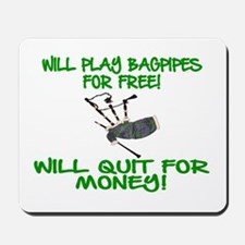 WILL PLAY BAGPIPES FOR FREE Mousepad