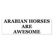 Arabian Horses Are Awesome Bumper Sticker In Blk