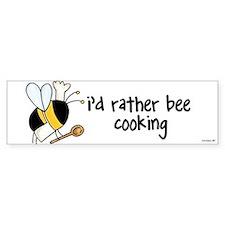 rather bee cooking Bumper Bumper Sticker