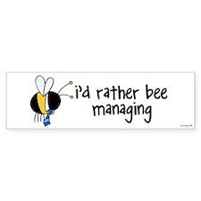 rather bee managing Bumper Bumper Sticker