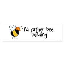 rather bee building Bumper Bumper Sticker