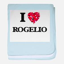 I Love Rogelio baby blanket