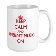 Keep Calm and Ambient Music ON Mugs