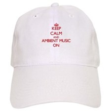 Keep Calm and Ambient Music ON Baseball Cap
