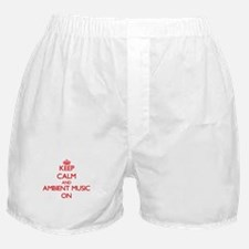 Keep Calm and Ambient Music ON Boxer Shorts