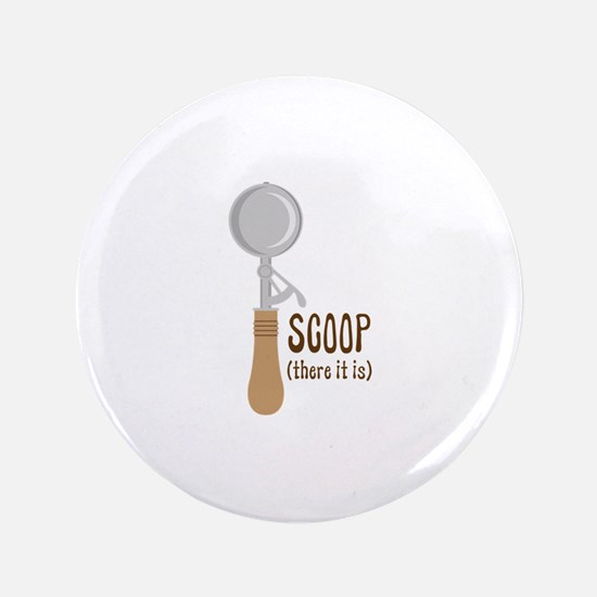 Scoop There It Is Button