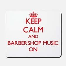 Keep Calm and Barbershop Music ON Mousepad