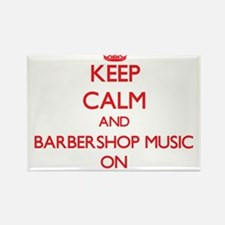 Keep Calm and Barbershop Music ON Magnets