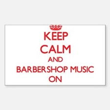 Keep Calm and Barbershop Music ON Stickers