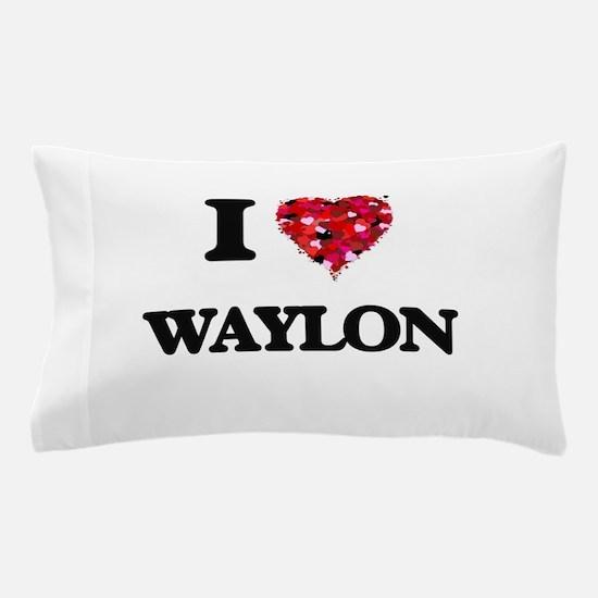 I Love Waylon Pillow Case