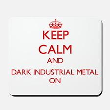 Keep Calm and Dark Industrial Metal ON Mousepad