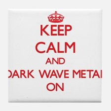 Keep Calm and Dark Wave Metal ON Tile Coaster