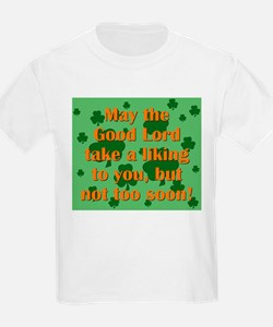 May The Good Lord Take A Liking To You T-Shirt