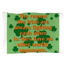 The Reason The Irish Are Always Fighting Pillow Ca