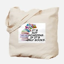 IT'S NOT HOARDING.  IF IT'S ONLY BOOKS Tote Bag